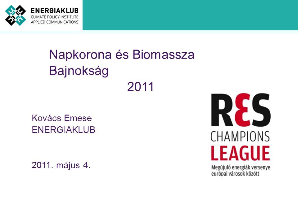 Napkorona és Biomassza Bajnokság 2011 Kovács Emese ENERGIAKLUB 2011. május 4.