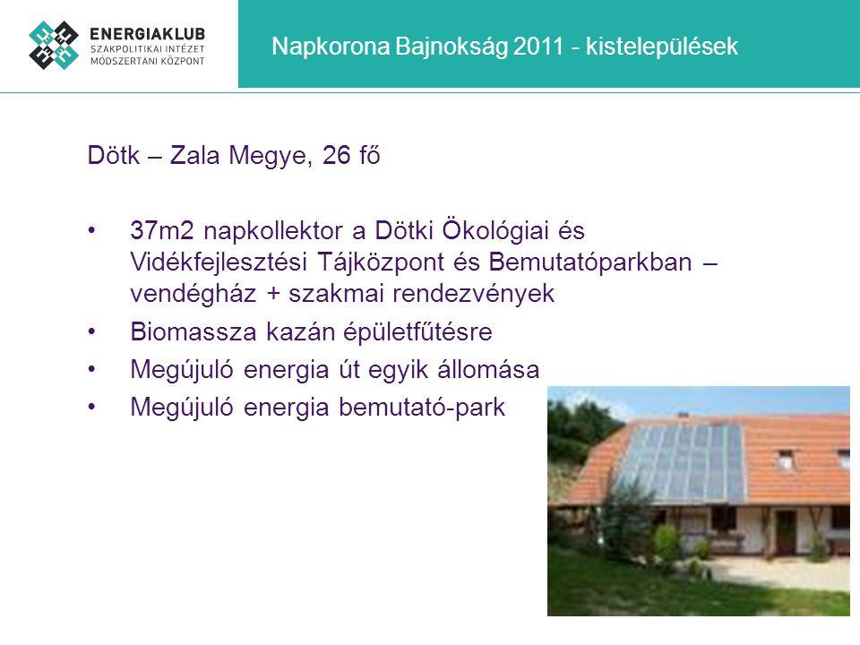 Napkorona Bajnokság 2011 - kistelepülések Dötk – Zala Megye, 26 fő •37m2 napkollektor a Dötki Ökológiai és Vidékfejlesztési Tájközpont és Bemutatópark