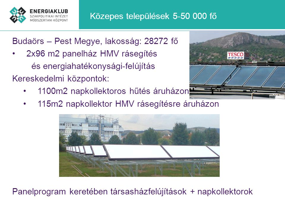 Közepes települések 5-50 000 fő Budaörs – Pest Megye, lakosság: 28272 fő •2x96 m2 panelház HMV rásegítés és energiahatékonysági-felújítás Kereskedelmi