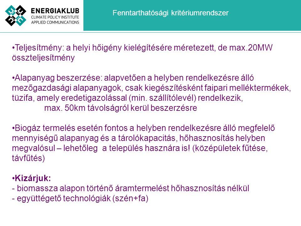 •Teljesítmény: a helyi hőigény kielégítésére méretezett, de max.20MW összteljesítmény •Alapanyag beszerzése: alapvetően a helyben rendelkezésre álló m