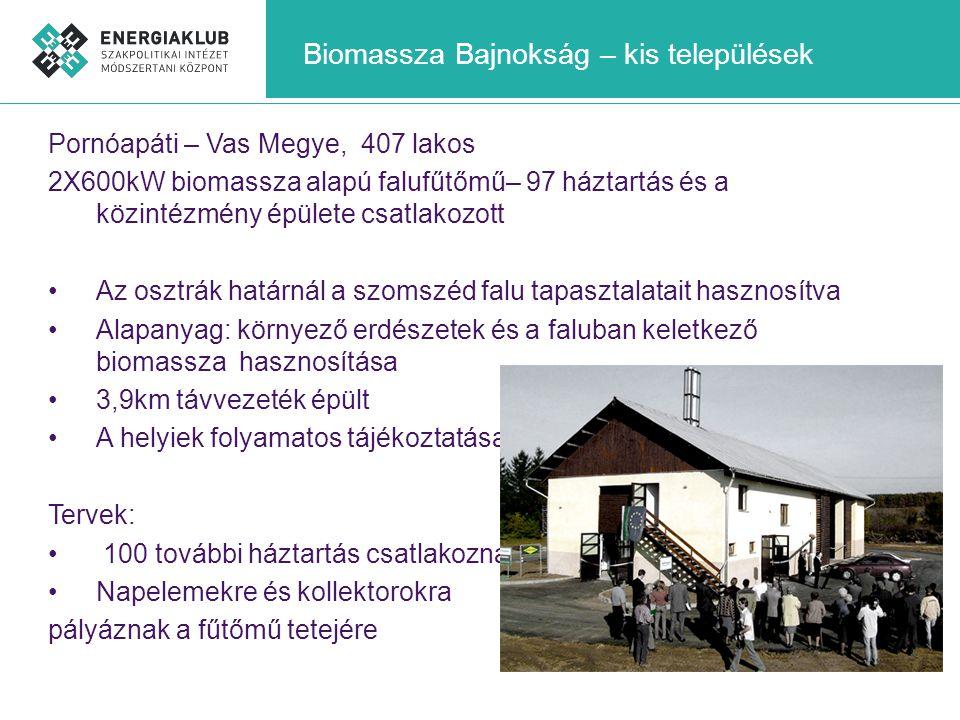 Biomassza Bajnokság – kis települések Pornóapáti – Vas Megye, 407 lakos 2X600kW biomassza alapú falufűtőmű– 97 háztartás és a közintézmény épülete csa