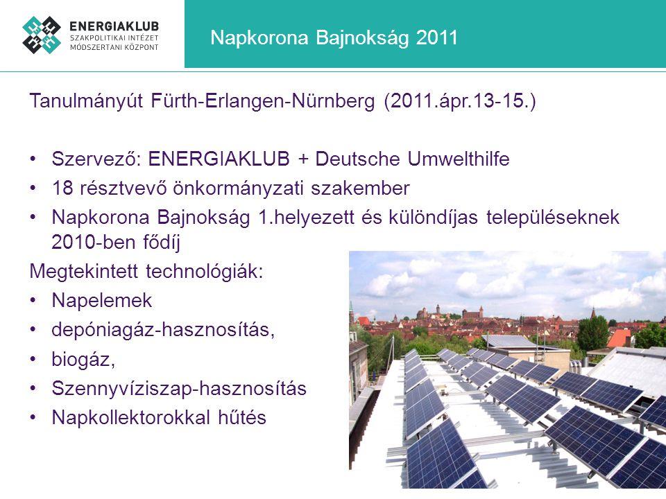 Napkorona Bajnokság 2011 Tanulmányút Fürth-Erlangen-Nürnberg (2011.ápr.13-15.) •Szervező: ENERGIAKLUB + Deutsche Umwelthilfe •18 résztvevő önkormányza