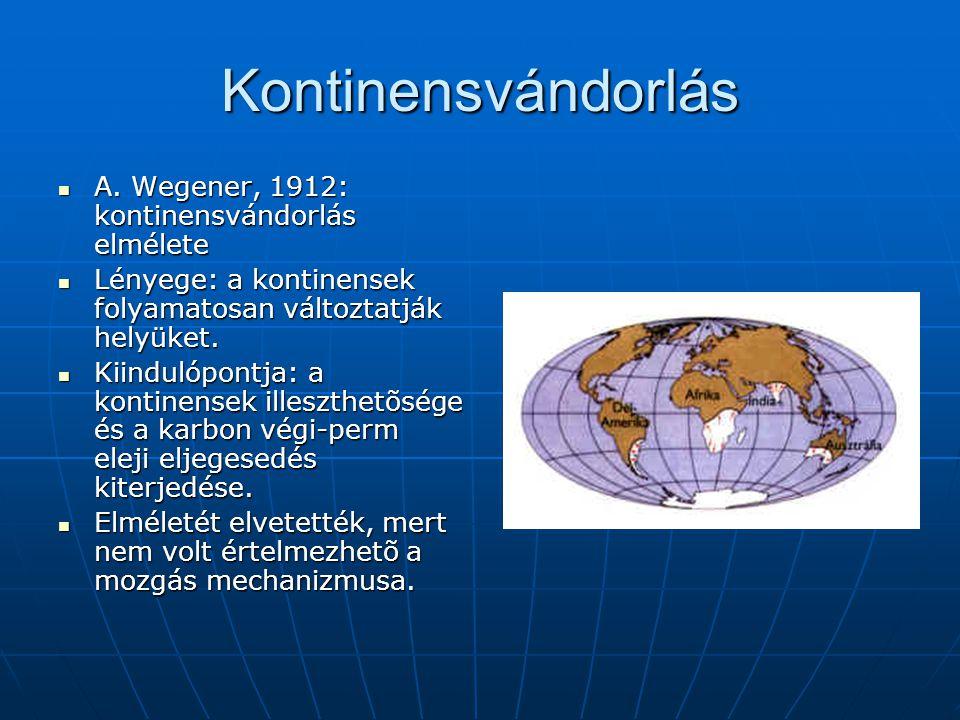Kontinensvándorlás  A. Wegener, 1912: kontinensvándorlás elmélete  Lényege: a kontinensek folyamatosan változtatják helyüket.  Kiindulópontja: a ko