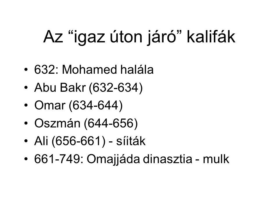 """Az """"igaz úton járó"""" kalifák •632: Mohamed halála •Abu Bakr (632-634) •Omar (634-644) •Oszmán (644-656) •Ali (656-661) - síiták •661-749: Omajjáda dina"""