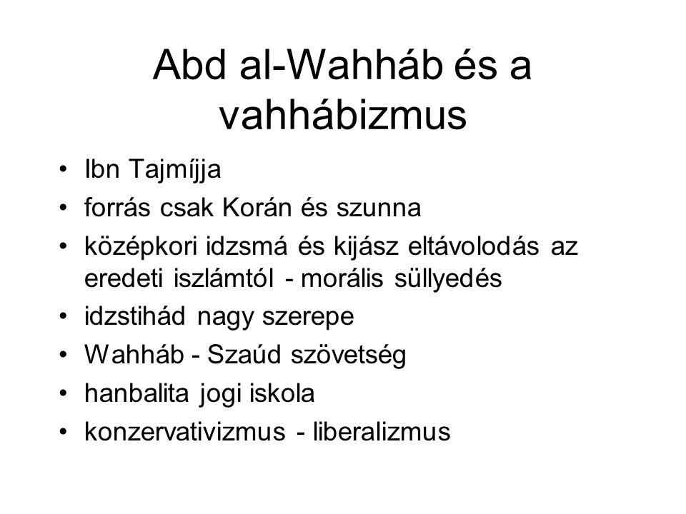 Abd al-Wahháb és a vahhábizmus •Ibn Tajmíjja •forrás csak Korán és szunna •középkori idzsmá és kijász eltávolodás az eredeti iszlámtól - morális sülly