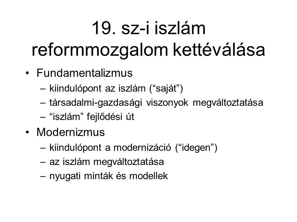 """19. sz-i iszlám reformmozgalom kettéválása •Fundamentalizmus –kiindulópont az iszlám (""""saját"""") –társadalmi-gazdasági viszonyok megváltoztatása –""""iszlá"""