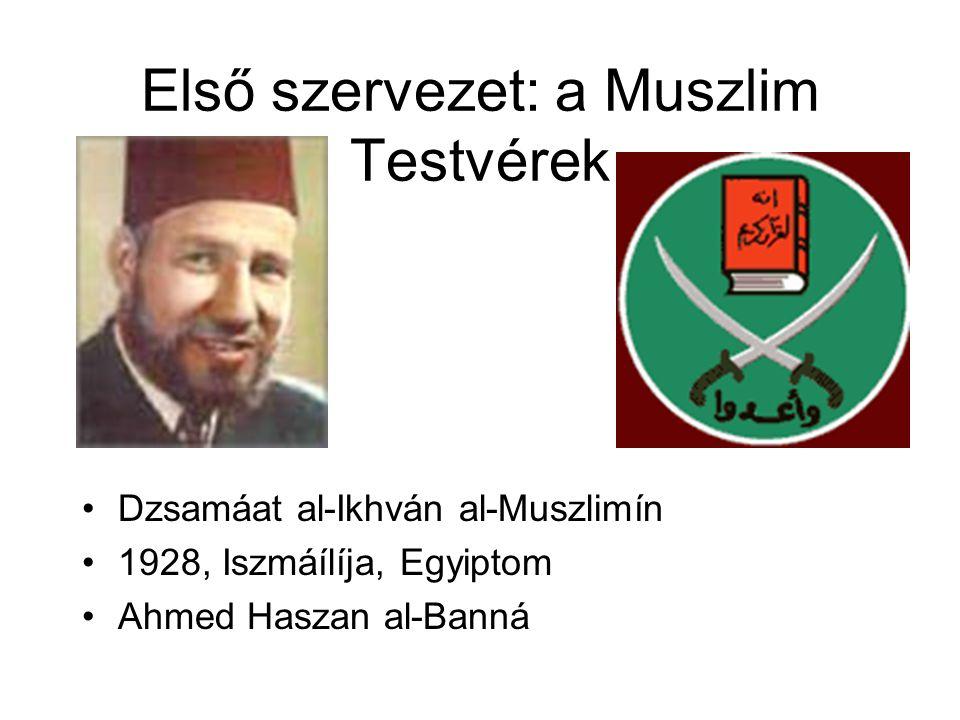 Első szervezet: a Muszlim Testvérek •Dzsamáat al-Ikhván al-Muszlimín •1928, Iszmáílíja, Egyiptom •Ahmed Haszan al-Banná