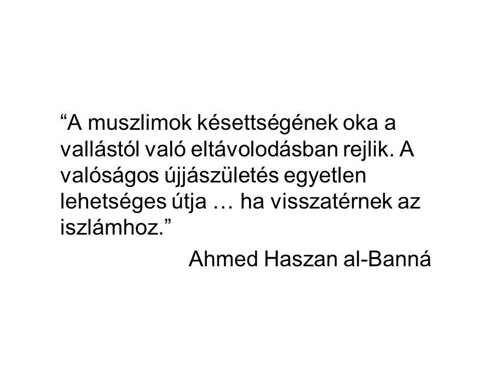 """""""A muszlimok késettségének oka a vallástól való eltávolodásban rejlik. A valóságos újjászületés egyetlen lehetséges útja … ha visszatérnek az iszlámho"""