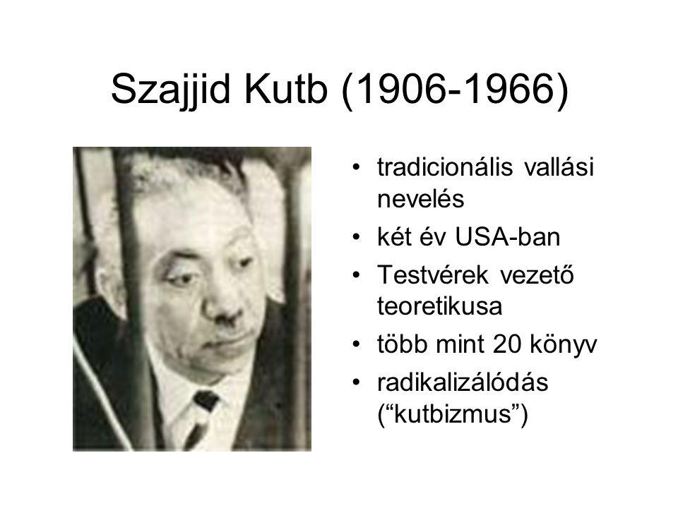 """Szajjid Kutb (1906-1966) •tradicionális vallási nevelés •két év USA-ban •Testvérek vezető teoretikusa •több mint 20 könyv •radikalizálódás (""""kutbizmus"""