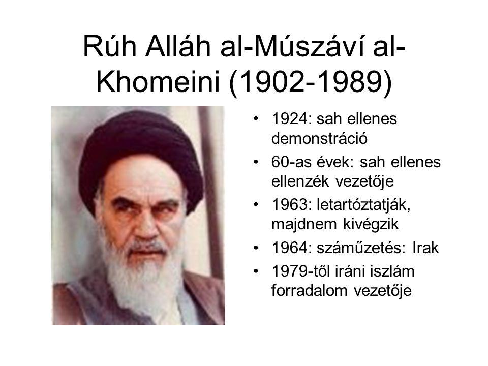Rúh Alláh al-Múszáví al- Khomeini (1902-1989) •1924: sah ellenes demonstráció •60-as évek: sah ellenes ellenzék vezetője •1963: letartóztatják, majdne