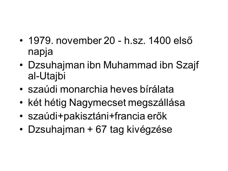•1979. november 20 - h.sz. 1400 első napja •Dzsuhajman ibn Muhammad ibn Szajf al-Utajbi •szaúdi monarchia heves bírálata •két hétig Nagymecset megszál