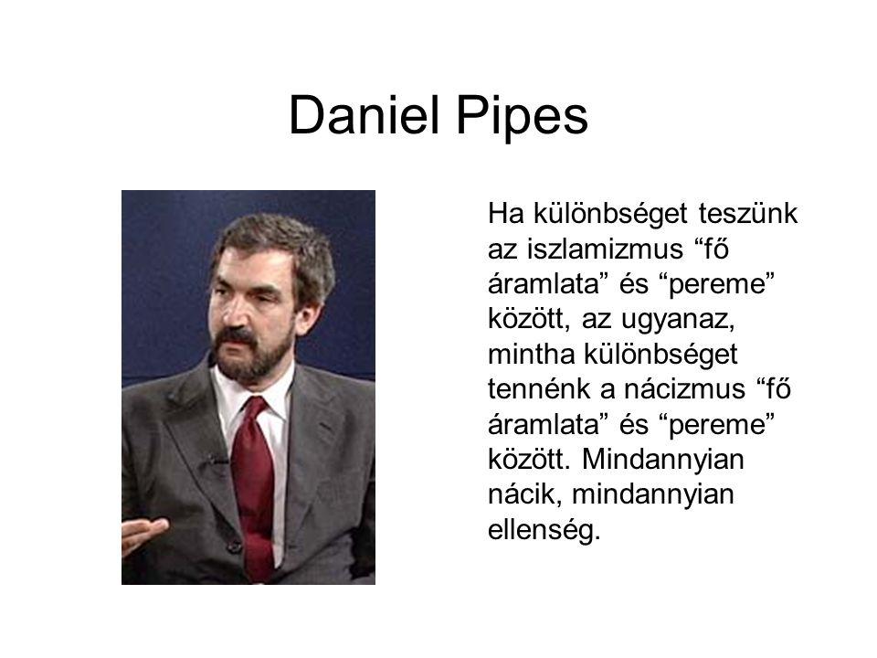"""Daniel Pipes Ha különbséget teszünk az iszlamizmus """"fő áramlata"""" és """"pereme"""" között, az ugyanaz, mintha különbséget tennénk a nácizmus """"fő áramlata"""" é"""