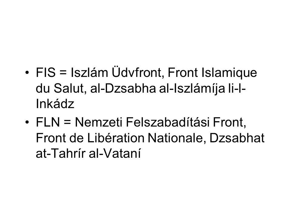 •FIS = Iszlám Üdvfront, Front Islamique du Salut, al-Dzsabha al-Iszlámíja li-l- Inkádz •FLN = Nemzeti Felszabadítási Front, Front de Libération Nation