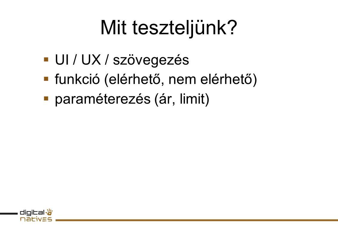 Mit teszteljünk?  UI / UX / szövegezés  funkció (elérhető, nem elérhető)  paraméterezés (ár, limit)
