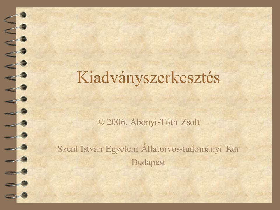 Kiadványszerkesztés © 2006, Abonyi-Tóth Zsolt Szent István Egyetem Állatorvos-tudományi Kar Budapest