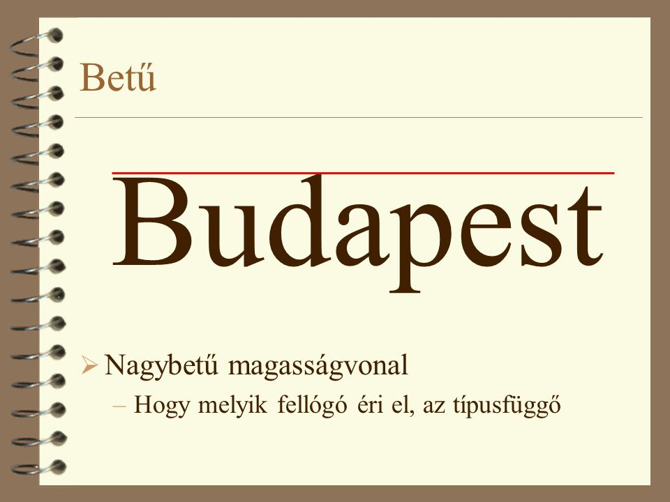 Betű Budapest  Nagybetű magasságvonal –Hogy melyik fellógó éri el, az típusfüggő