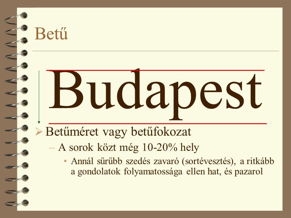 Betű Budapest  Betűméret vagy betűfokozat –A sorok közt még 10-20% hely •Annál sűrűbb szedés zavaró (sortévesztés), a ritkább a gondolatok folyamatossága ellen hat, és pazarol