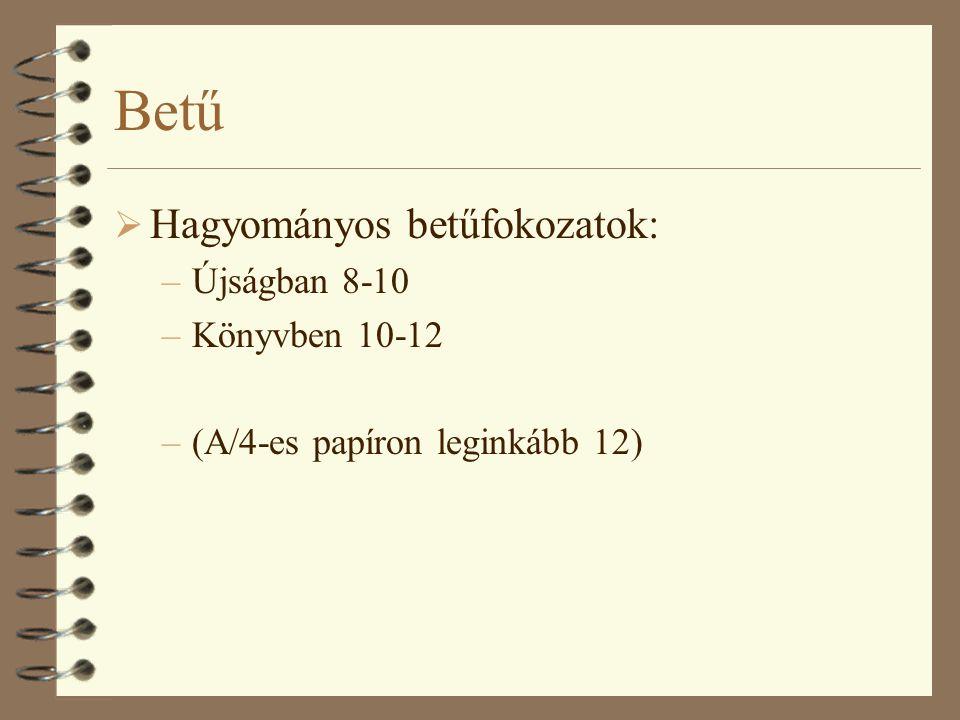 Betű  Hagyományos betűfokozatok: –Újságban 8-10 –Könyvben 10-12 –(A/4-es papíron leginkább 12)