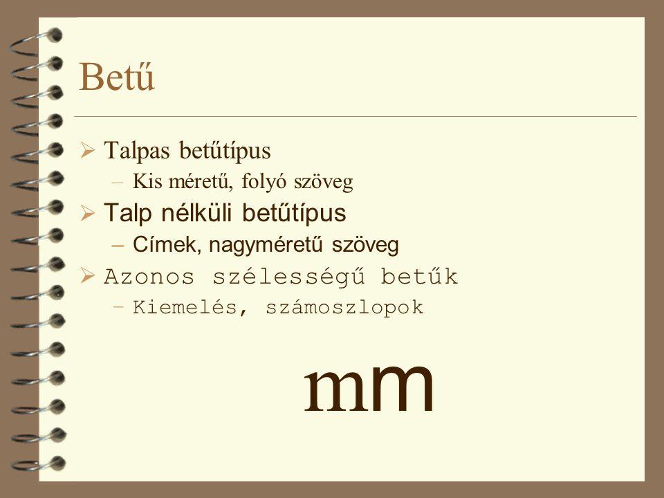 Betű  Talpas betűtípus –Kis méretű, folyó szöveg  Talp nélküli betűtípus –Címek, nagyméretű szöveg  Azonos szélességű betűk –Kiemelés, számoszlopokm