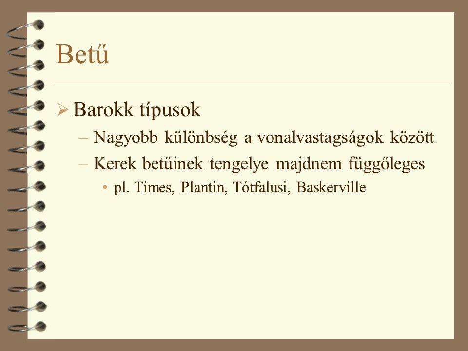 Betű  Barokk típusok –Nagyobb különbség a vonalvastagságok között –Kerek betűinek tengelye majdnem függőleges •pl.