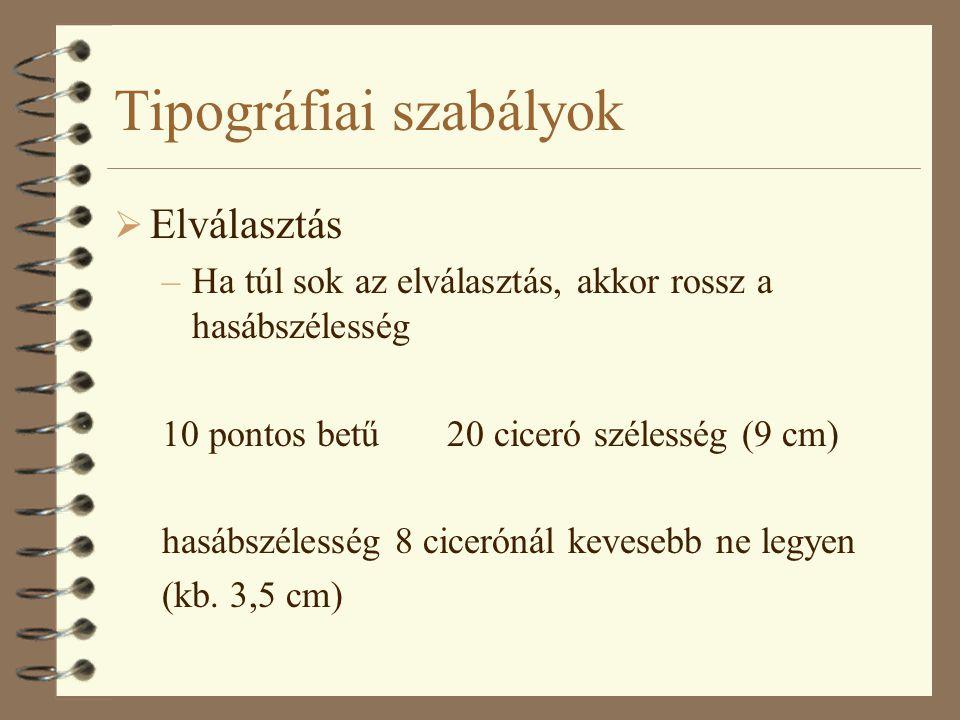 Tipográfiai szabályok  Elválasztás –Ha túl sok az elválasztás, akkor rossz a hasábszélesség 10 pontos betű 20 ciceró szélesség (9 cm) hasábszélesség 8 cicerónál kevesebb ne legyen (kb.