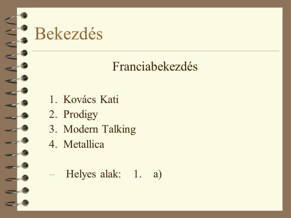 Bekezdés Franciabekezdés 1.Kovács Kati 2. Prodigy 3.