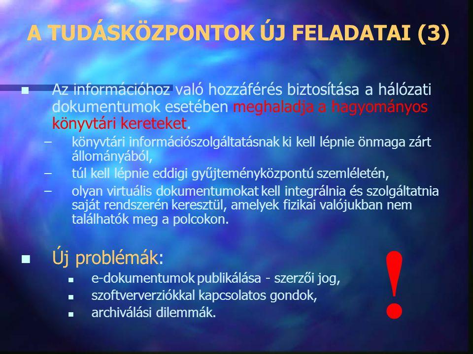 A TUDÁSKÖZPONTOK ÚJ FELADATAI (2) n n Könyvtárak: minőségi információk biztosításában van a legnagyobb lehetőségük az értékhozzáadásra; n n az interne