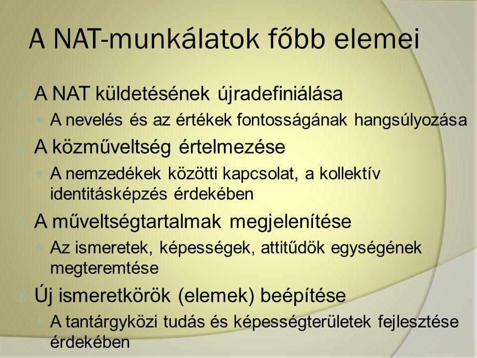 A NAT-munkálatok főbb elemei  A NAT küldetésének újradefiniálása  A nevelés és az értékek fontosságának hangsúlyozása  A közműveltség értelmezése 