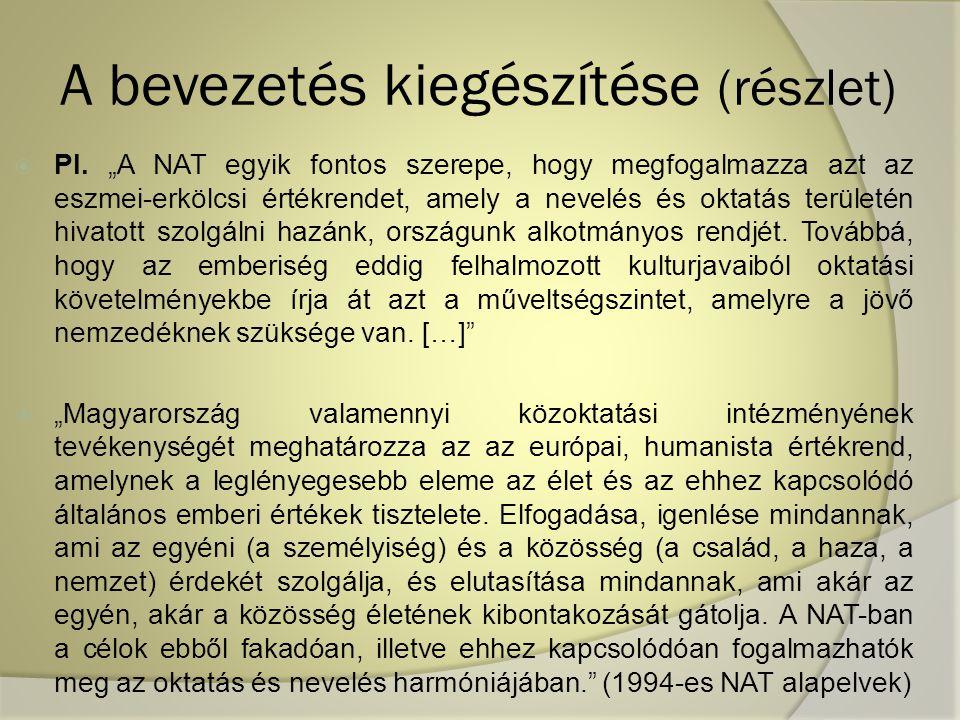 """A bevezetés kiegészítése (részlet)  Pl. """"A NAT egyik fontos szerepe, hogy megfogalmazza azt az eszmei-erkölcsi értékrendet, amely a nevelés és oktatá"""