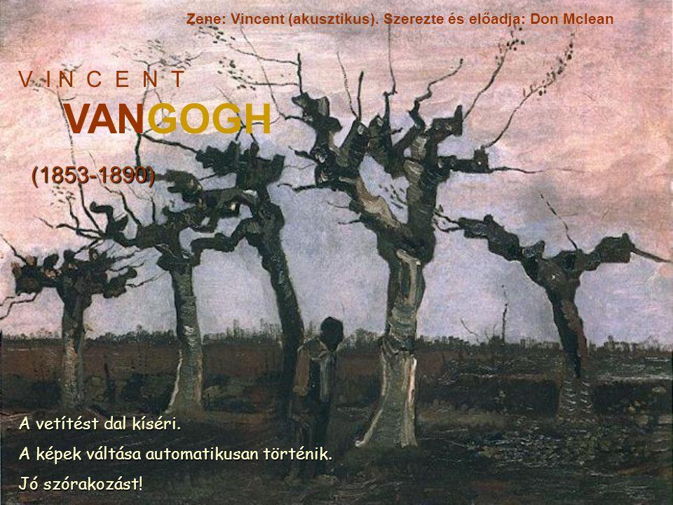 V I N C E N T VANGOGH (1853-1890) Zene: Vincent (akusztikus).