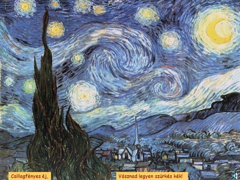 Csillagfényes éj,Vásznad legyen szürkés kék!