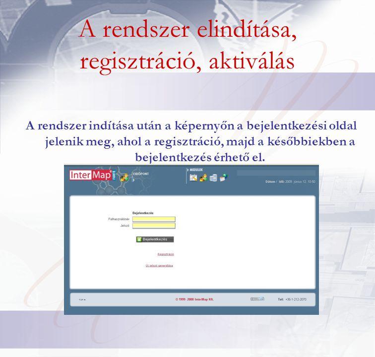 A rendszer elindítása, regisztráció, aktiválás A rendszer indítása után a képernyőn a bejelentkezési oldal jelenik meg, ahol a regisztráció, majd a későbbiekben a bejelentkezés érhető el.