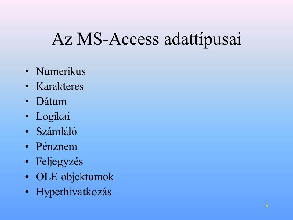 5 Az MS-Access adattípusai •Numerikus •Karakteres •Dátum •Logikai •Számláló •Pénznem •Feljegyzés •OLE objektumok •Hyperhivatkozás