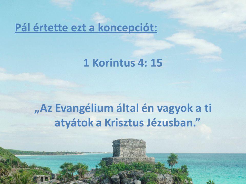 """Pál értette ezt a koncepciót: 1 Korintus 4: 15 """"Az Evangélium által én vagyok a ti atyátok a Krisztus Jézusban."""""""