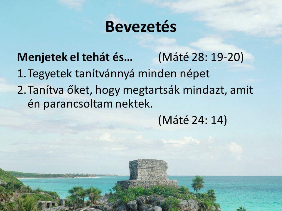 Bevezetés Menjetek el tehát és…(Máté 28: 19-20) 1.Tegyetek tanítvánnyá minden népet 2.Tanítva őket, hogy megtartsák mindazt, amit én parancsoltam nekt