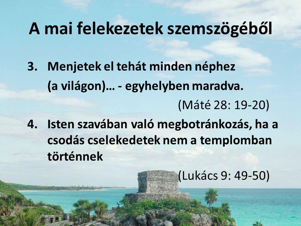 A mai felekezetek szemszögéből 3.Menjetek el tehát minden néphez (a világon)… - egyhelyben maradva. (Máté 28: 19-20) 4.Isten szavában való megbotránko