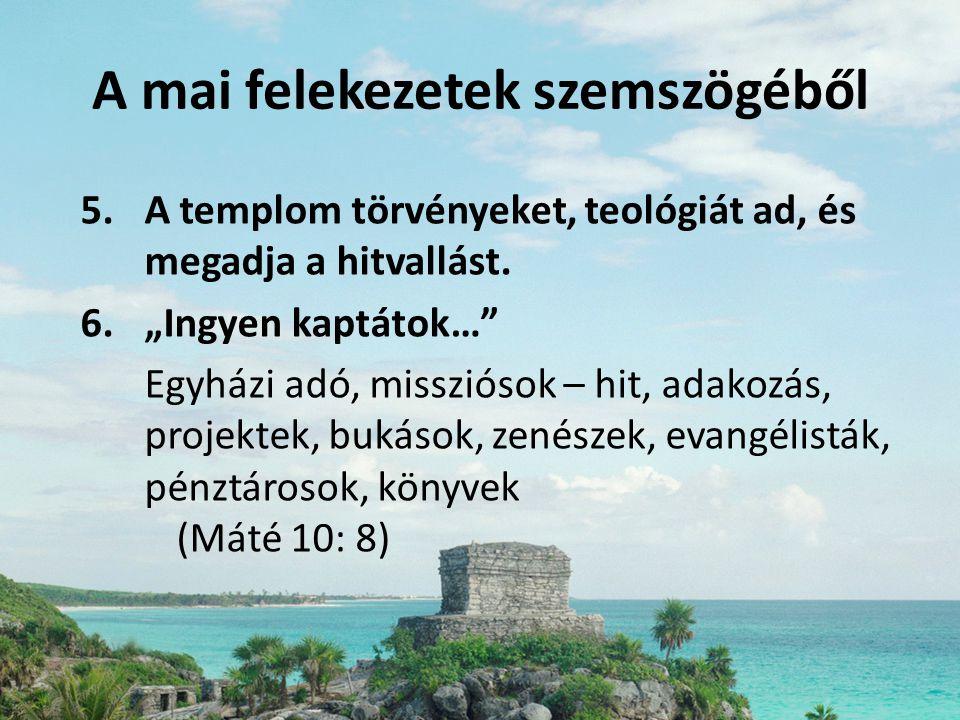 """A mai felekezetek szemszögéből 5.A templom törvényeket, teológiát ad, és megadja a hitvallást. 6.""""Ingyen kaptátok…"""" Egyházi adó, missziósok – hit, ada"""