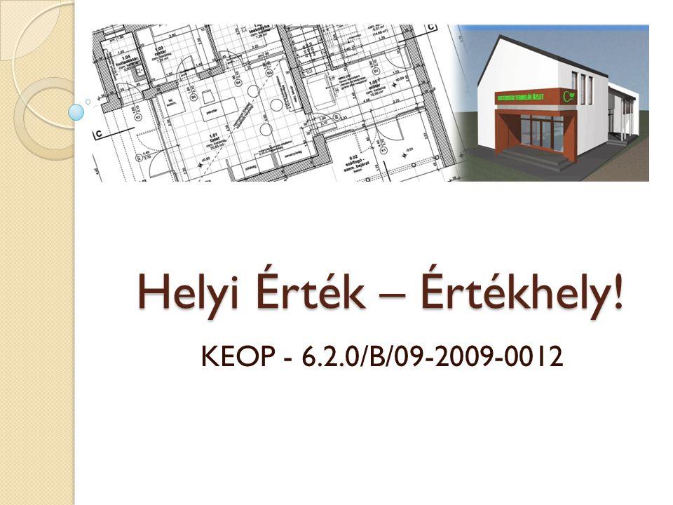 Helyi Érték – Értékhely! KEOP - 6.2.0/B/09-2009-0012