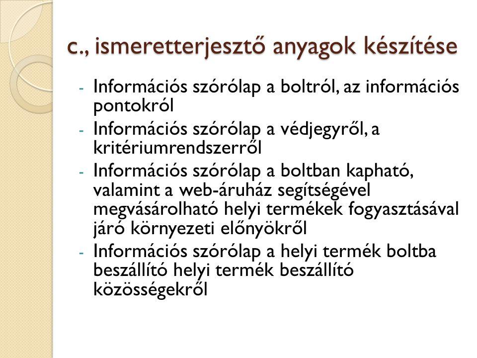 c., ismeretterjesztő anyagok készítése - Információs szórólap a boltról, az információs pontokról - Információs szórólap a védjegyről, a kritériumrend