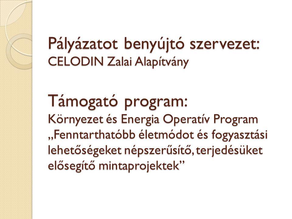"""Pályázatot benyújtó szervezet: CELODIN Zalai Alapítvány Támogató program: Környezet és Energia Operatív Program """"Fenntarthatóbb életmódot és fogyasztá"""