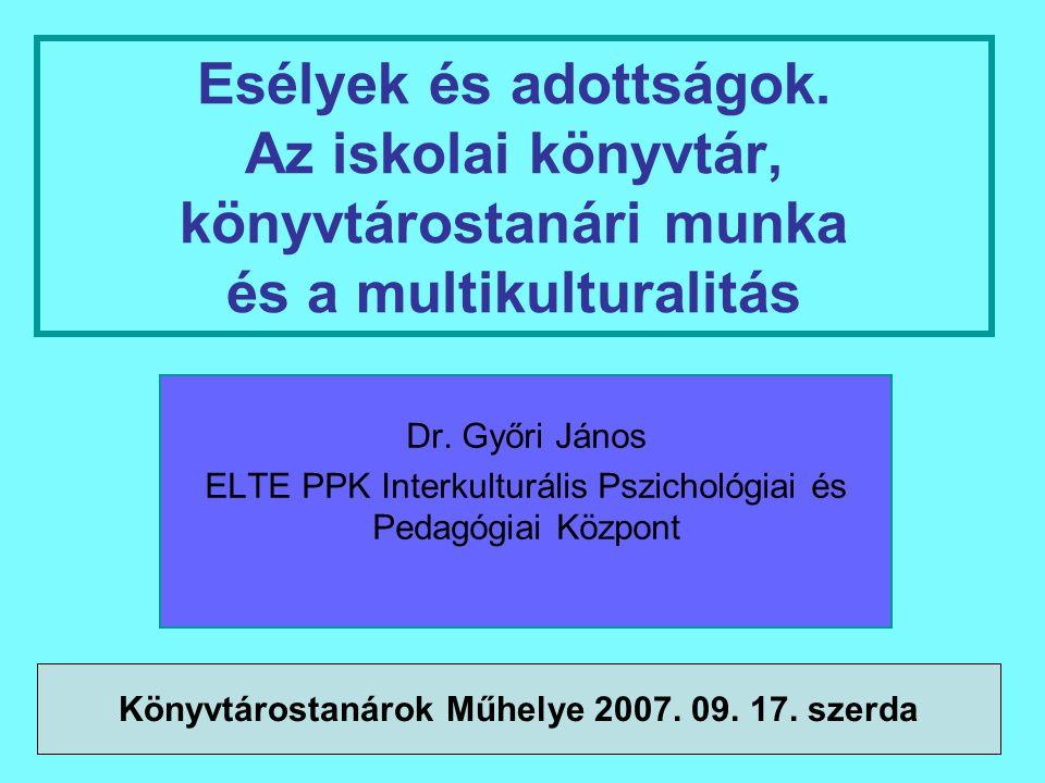 1 Esélyek és adottságok.Az iskolai könyvtár, könyvtárostanári munka és a multikulturalitás Dr.