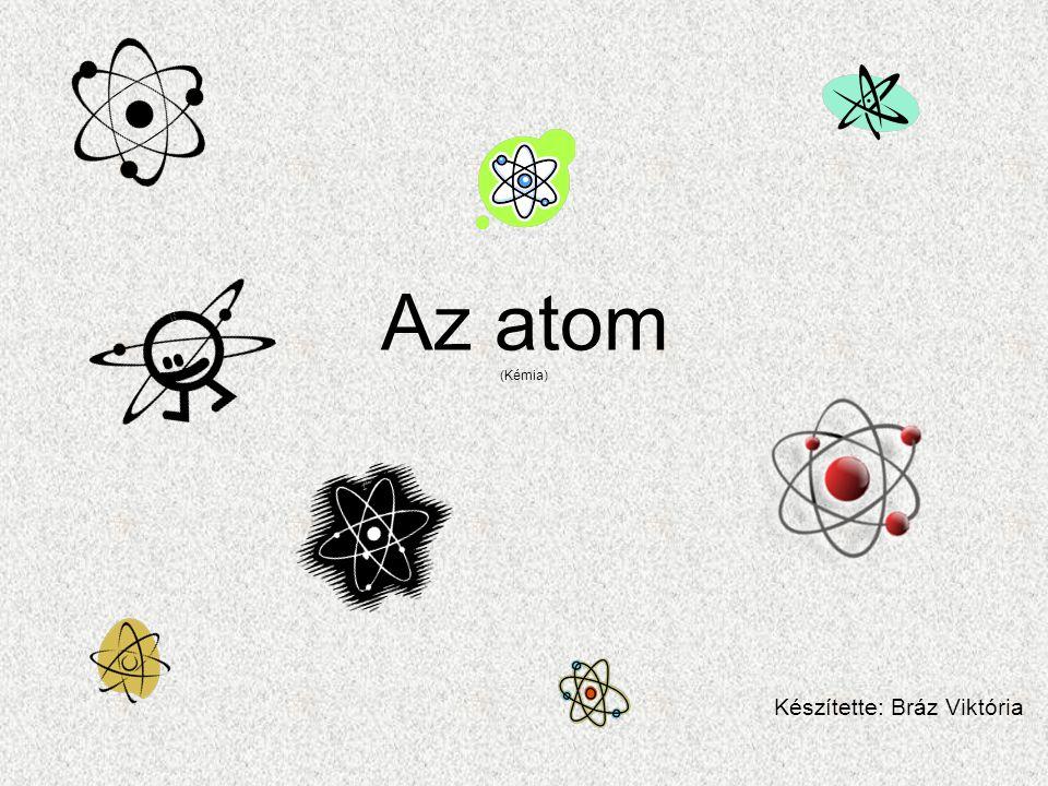 Meghatározás, jellemzők •A kémiában az atom a kémiai elemek azon legkisebb részecskéje, ami még őrzi az elem kémiai tulajdonságait.