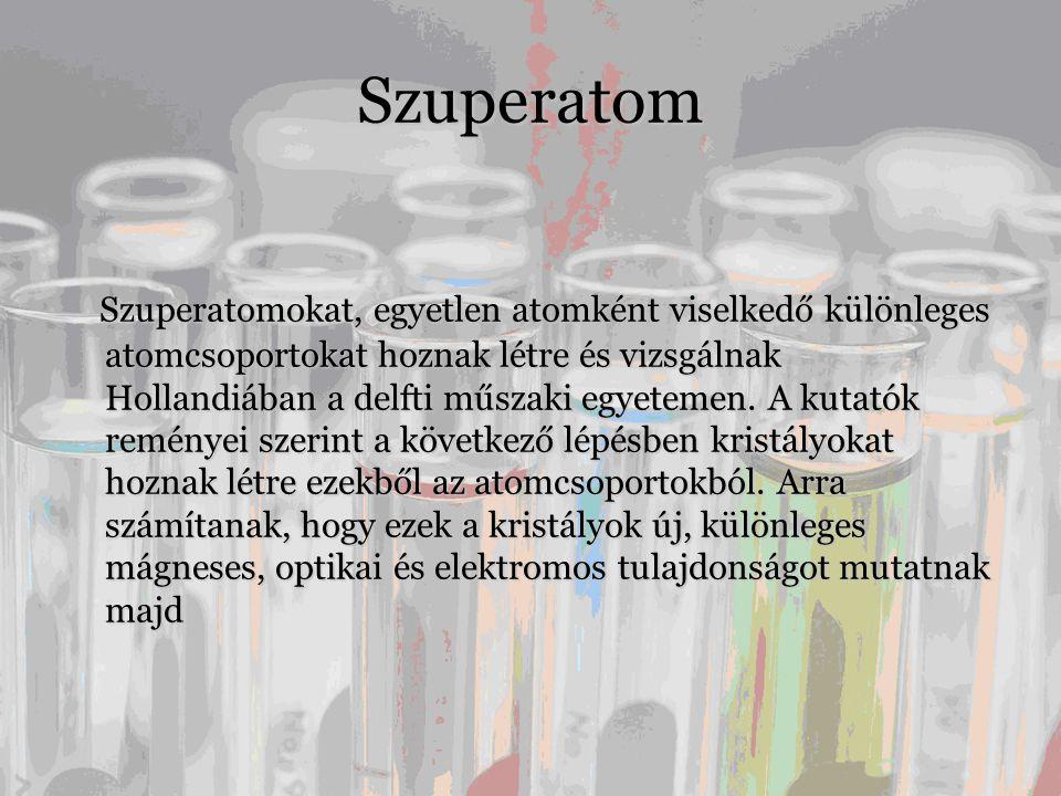 Szuperatom Szuperatomokat, egyetlen atomként viselkedő különleges atomcsoportokat hoznak létre és vizsgálnak Hollandiában a delfti műszaki egyetemen.