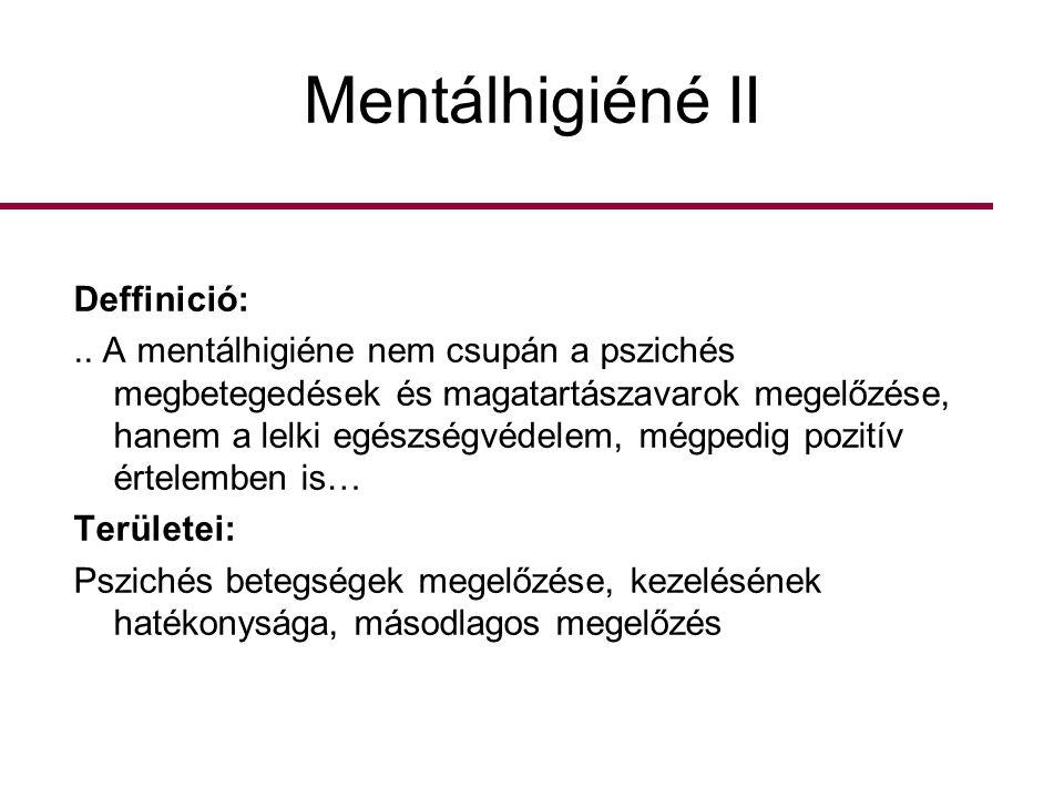 Mentálhigiéné II Deffinició:.. A mentálhigiéne nem csupán a pszichés megbetegedések és magatartászavarok megelőzése, hanem a lelki egészségvédelem, mé