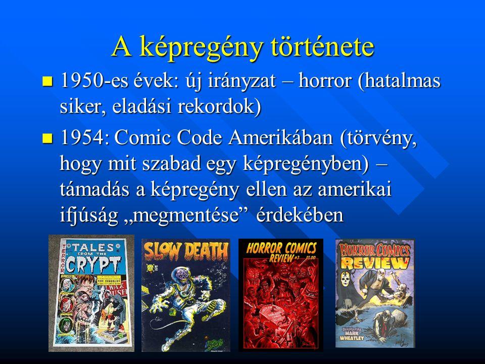 """A képregény története  1950-es évek: új irányzat – horror (hatalmas siker, eladási rekordok)  1954: Comic Code Amerikában (törvény, hogy mit szabad egy képregényben) – támadás a képregény ellen az amerikai ifjúság """"megmentése érdekében"""