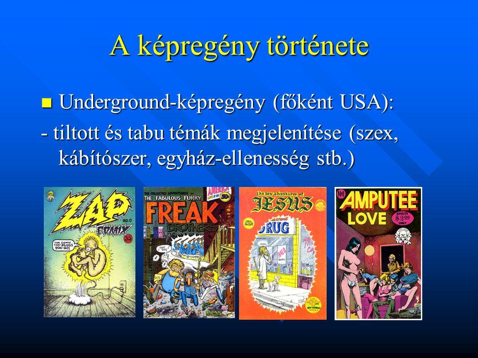 A képregény története  Underground-képregény (főként USA): - tiltott és tabu témák megjelenítése (szex, kábítószer, egyház-ellenesség stb.)