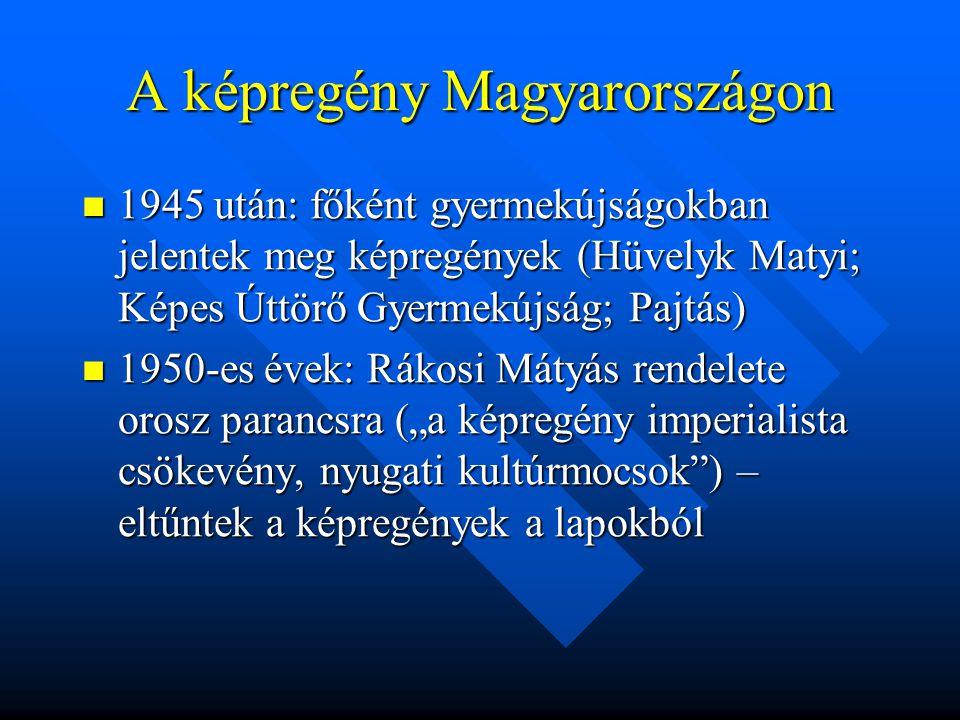 """A képregény Magyarországon  1945 után: főként gyermekújságokban jelentek meg képregények (Hüvelyk Matyi; Képes Úttörő Gyermekújság; Pajtás)  1950-es évek: Rákosi Mátyás rendelete orosz parancsra (""""a képregény imperialista csökevény, nyugati kultúrmocsok ) – eltűntek a képregények a lapokból"""