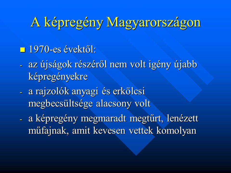 A képregény Magyarországon  1970-es évektől: - az újságok részéről nem volt igény újabb képregényekre - a rajzolók anyagi és erkölcsi megbecsültsége alacsony volt - a képregény megmaradt megtűrt, lenézett műfajnak, amit kevesen vettek komolyan