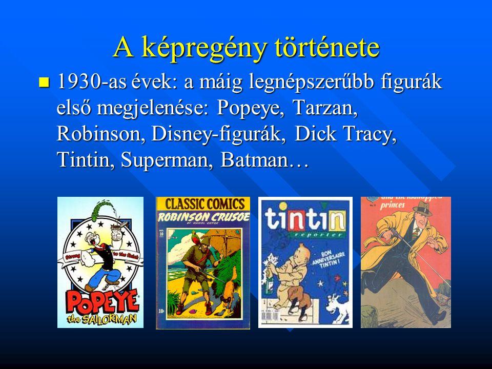 A képregény története  A képregények népszerűségének okai a 30- as években (gazdasági világválság!): - az emberek vágytak a szebb, jobb, csodákban gazdag világra – a képregény megadta ezt az illúziót - a képregény könnyen olvasható (sok még az analfabéta) - a képregény-füzetek olcsók (kevés pénz a szórakozásra)