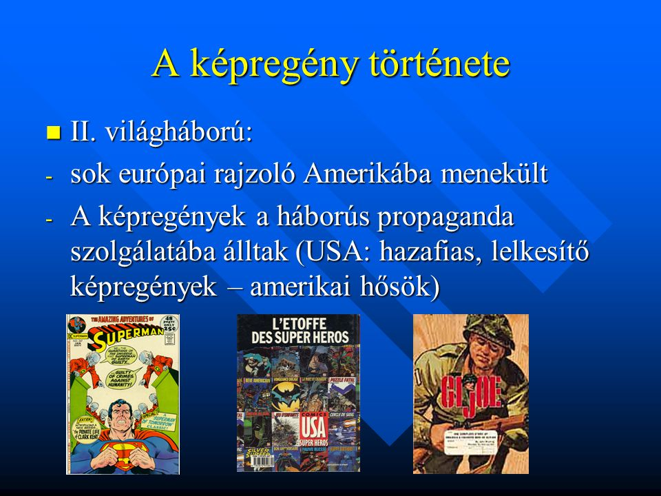 A képregény Magyarországon  1890-as évek: az első igazi magyar képregény-hős: Lekvár Peti (20 éven át jelentek meg kalandjai)  1930-as évek: amerikai, szóbuborékos képregények átvétele (magyar felirattal)  1940-es évek: Sicc úr kalandjai füzet és könyv formában